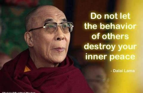 """Do not let the behaviour of others destroy your inner peace"" - Dalai Lama"