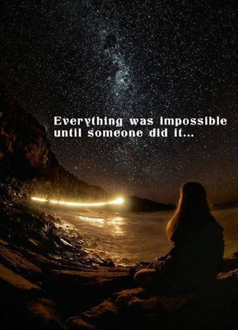 Everthing was impossible until someone did it