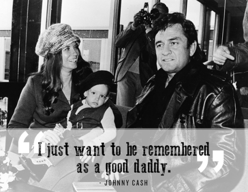 """I just want to be remembered as a good daddy"" - Johnny Cash"