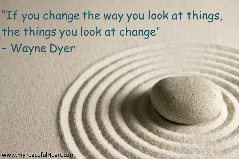 "If you change the way you look at things, the things you look at change"" - Wayne Dyer"