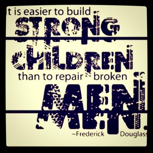 It is easier to build strong children than to repair broken men - Frederick Douglass