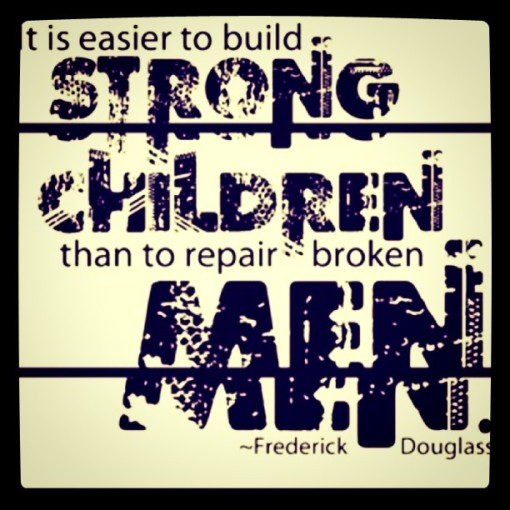 It is easier to build strong children than to repair broken men - Frederick Douglass