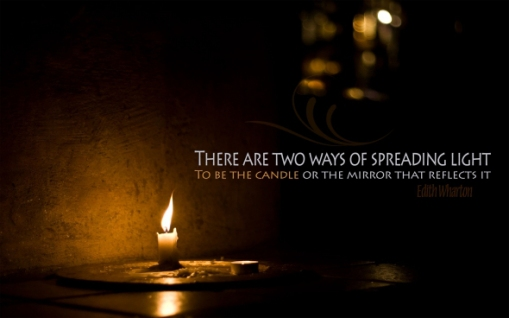 There are two ways of spreading light: to be the candle or the mirror that reflects it