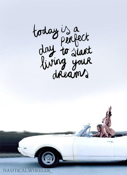 "Inspirational Quote - ""Today is a perfect day to start living your dreams"""