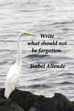 """Write what should not be forgotten"" - Isabel Allende"