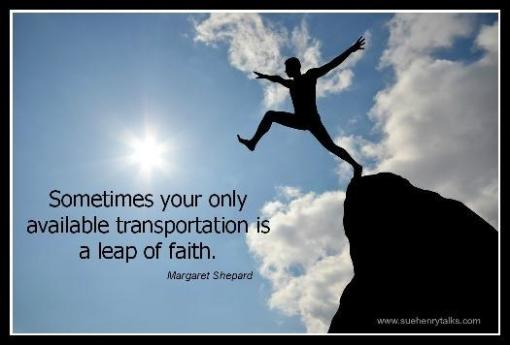 Sometimes your only available transportation is a leap of faith - Margaret Shepard