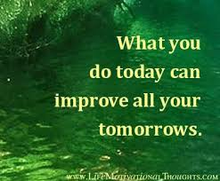 What can you do today to improve all your tomorrows