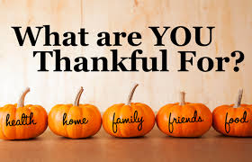 What are you thankful for?   Health Home Family Friends Food