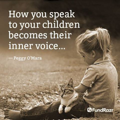 How you speak to your children becomes their inner voice - Peggy O'Mara